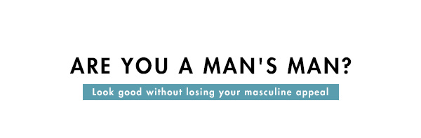 Are You A Man's Man?