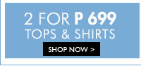 2 For ₱699 Tops & Shirts