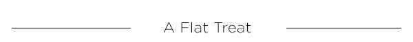 A Flat Treat