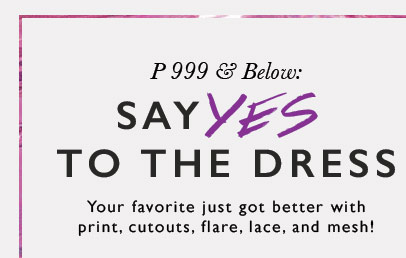 P 999 & Below: Say to the Dress