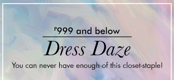 P999 & Below: Dress Daze