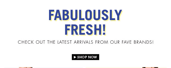 Shop  Lastest Arrivals From Your Favorite Brands!